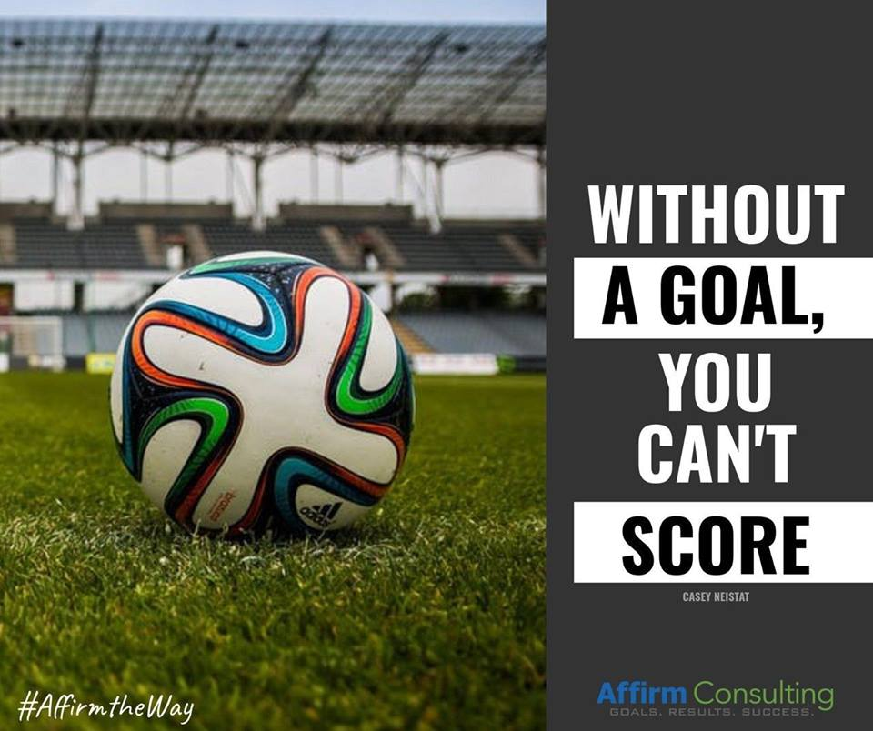 without a goal you can't score